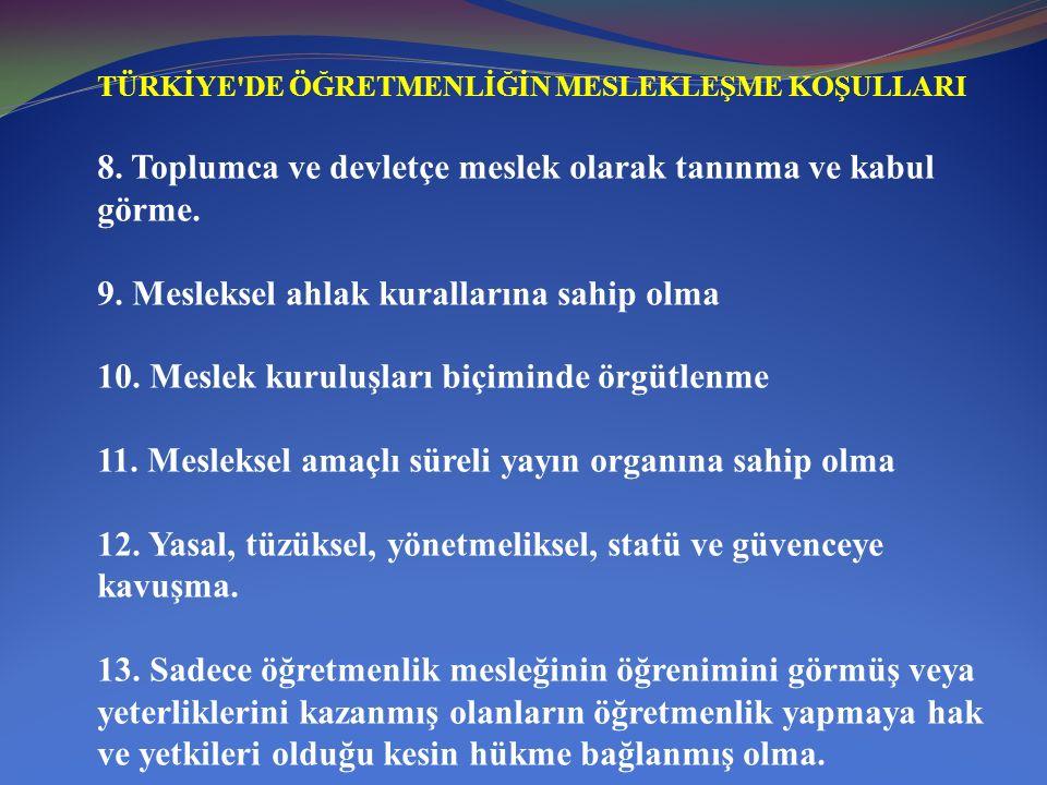 TÜRKİYE'DE ÖĞRETMENLİĞİN MESLEKLEŞME KOŞULLARI 8. Toplumca ve devletçe meslek olarak tanınma ve kabul görme. 9. Mesleksel ahlak kurallarına sahip olma