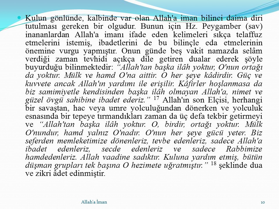 Kulun gönlünde, kalbinde var olan Allah'a iman bilinci daima diri tutulması gereken bir olgudur. Bunun için Hz. Peygamber (sav) inananlardan Allah'a i
