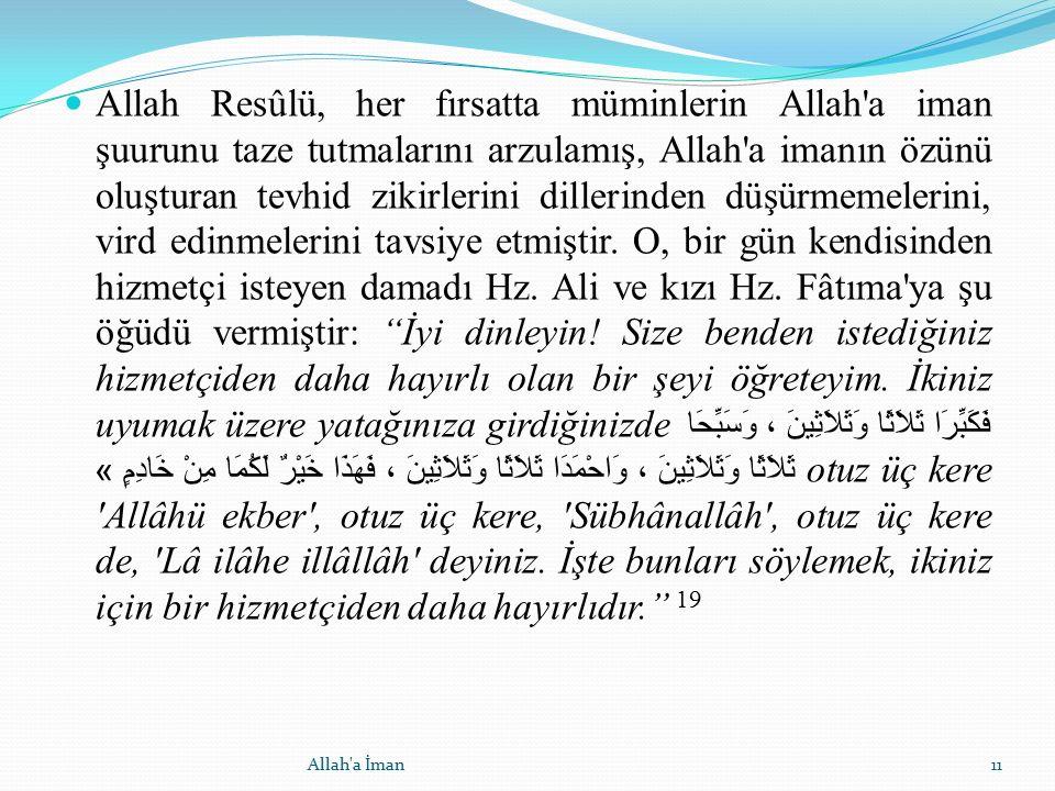Allah Resûlü, her fırsatta müminlerin Allah'a iman şuurunu taze tutmalarını arzulamış, Allah'a imanın özünü oluşturan tevhid zikirlerini dillerinden d