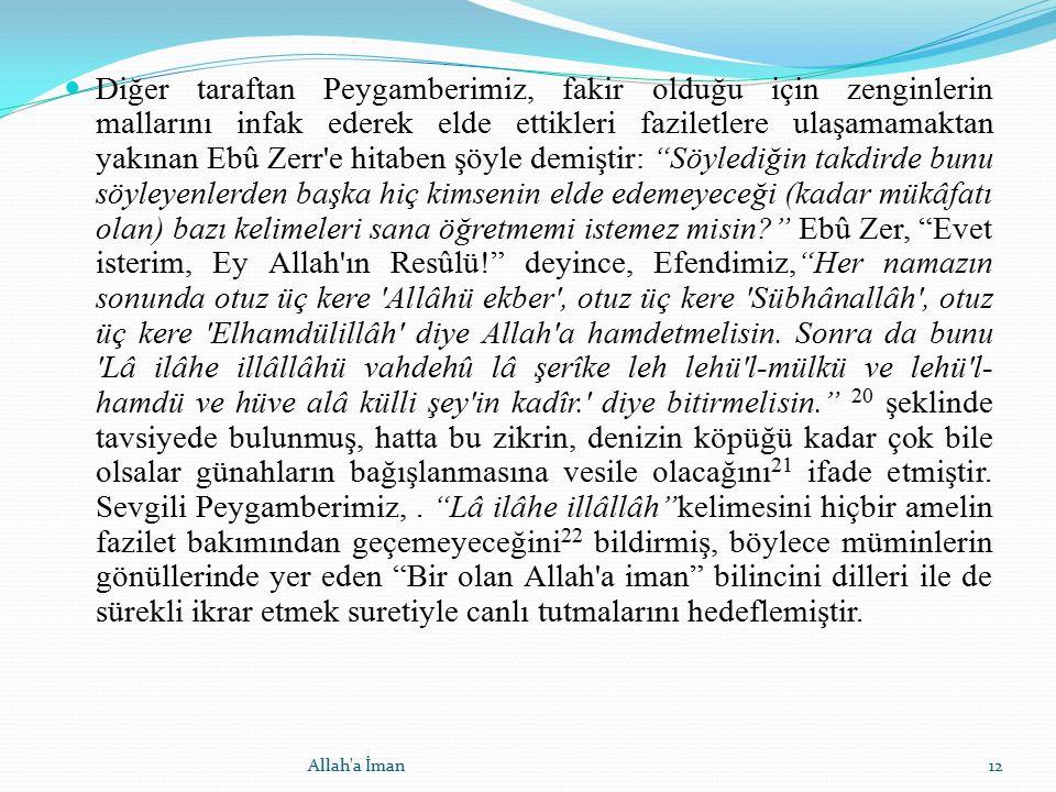 Diğer taraftan Peygamberimiz, fakir olduğu için zenginlerin mallarını infak ederek elde ettikleri faziletlere ulaşamamaktan yakınan Ebû Zerr'e hitaben