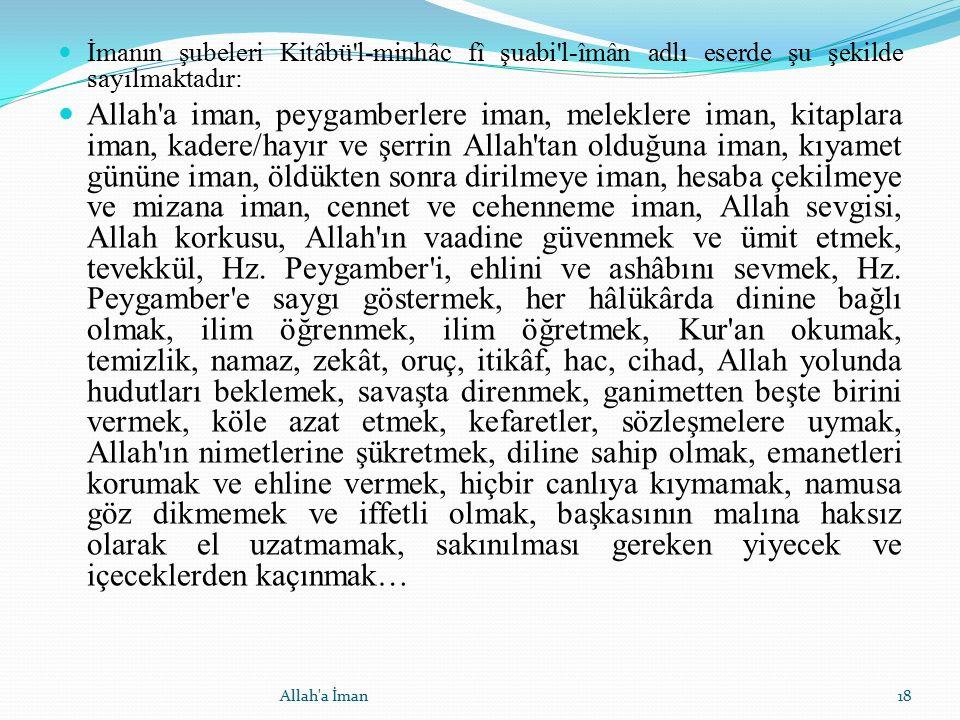 İmanın şubeleri Kitâbü'l-minhâc fî şuabi'l-îmân adlı eserde şu şekilde sayılmaktadır: Allah'a iman, peygamberlere iman, meleklere iman, kitaplara iman
