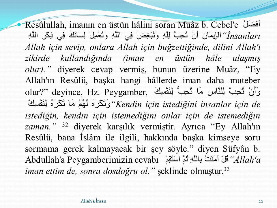Resûlullah, imanın en üstün hâlini soran Muâz b. Cebel'e أَفْضَلُ الْإِيمَانِ أَنْ تُحِبَّ لِلَّهِ وَتُبْغِضَ فِي اللَّهِ وَتُعْمِلَ لِسَانَكَ فِي ذِك