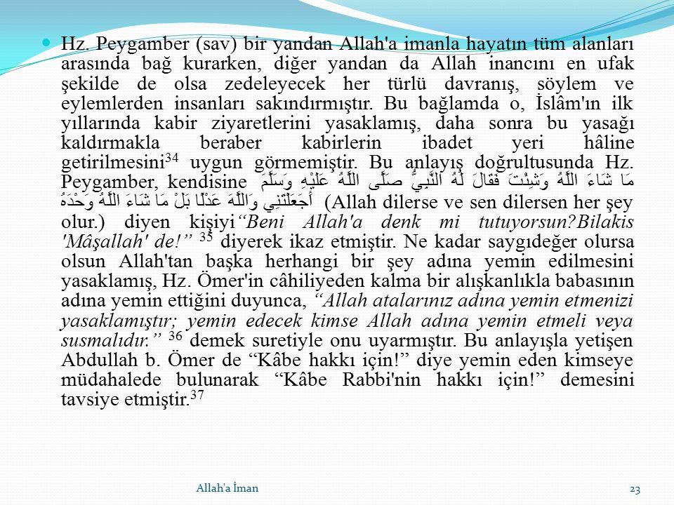 Hz. Peygamber (sav) bir yandan Allah'a imanla hayatın tüm alanları arasında bağ kurarken, diğer yandan da Allah inancını en ufak şekilde de olsa zedel