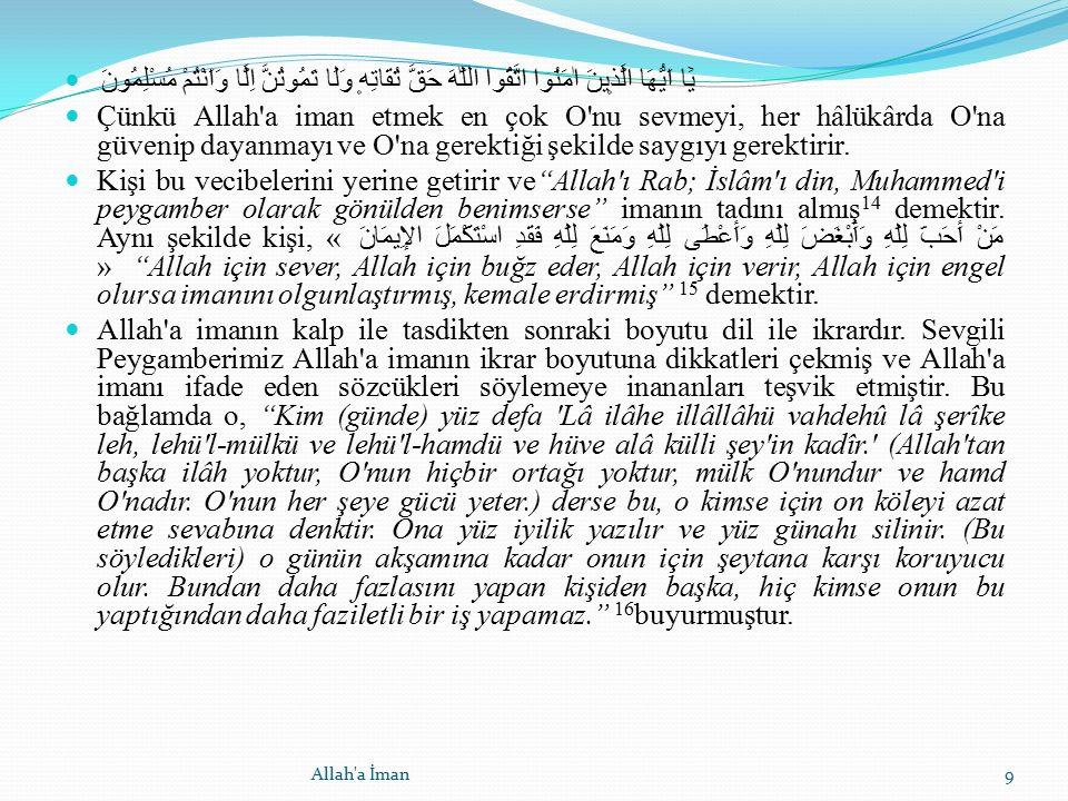 يَٓا اَيُّهَا الَّذ۪ينَ اٰمَنُوا اتَّقُوا اللّٰهَ حَقَّ تُقَاتِه۪ وَلَا تَمُوتُنَّ اِلَّا وَاَنْتُمْ مُسْلِمُونَ Çünkü Allah'a iman etmek en çok O'nu