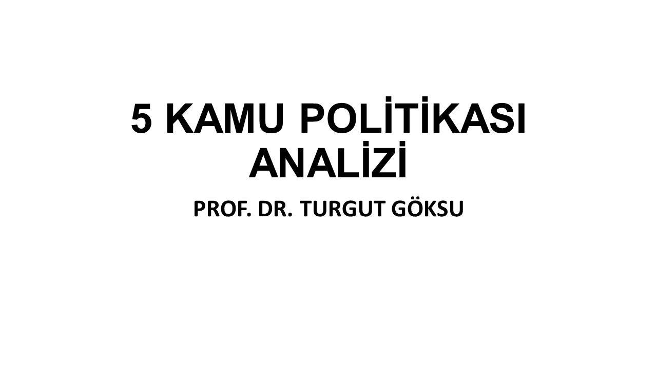 Prof.Dr. Turgut Göksu12 Kamu politikaları pek çok değişik faktörün etkisi altındadır.