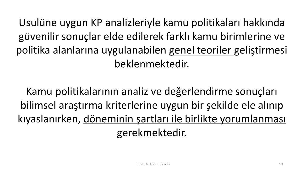 Prof. Dr. Turgut Göksu10 Usulüne uygun KP analizleriyle kamu politikaları hakkında güvenilir sonuçlar elde edilerek farklı kamu birimlerine ve politik
