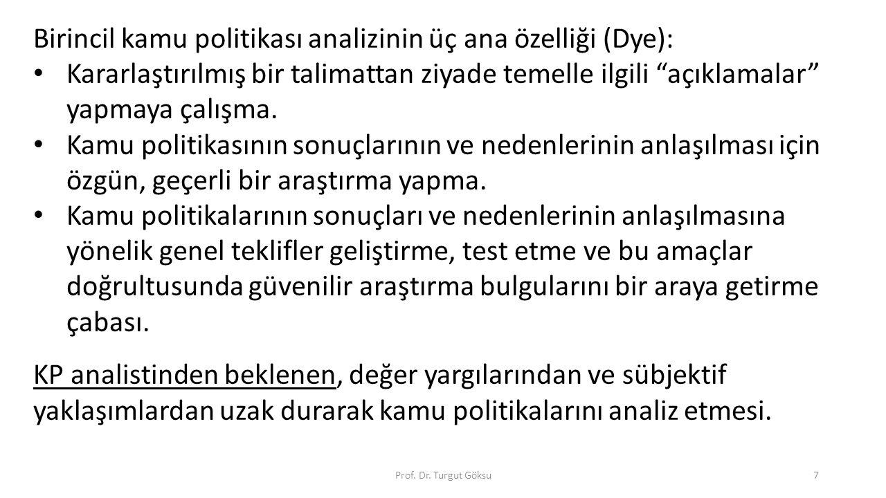 """Prof. Dr. Turgut Göksu7 Birincil kamu politikası analizinin üç ana özelliği (Dye): Kararlaştırılmış bir talimattan ziyade temelle ilgili """"açıklamalar"""""""
