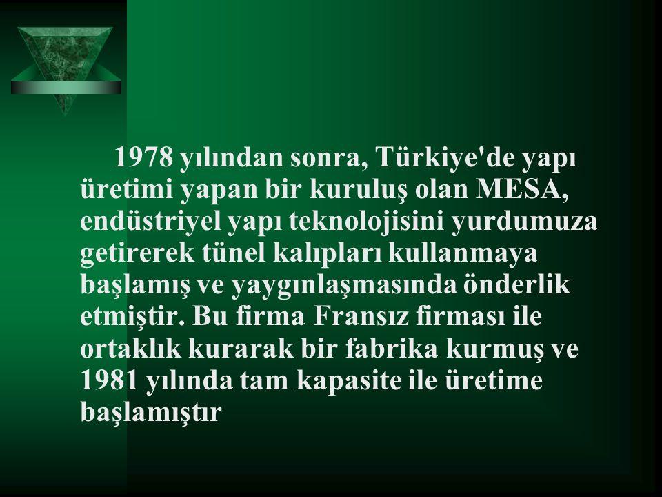 1978 yılından sonra, Türkiye'de yapı üretimi yapan bir kuruluş olan MESA, endüstriyel yapı teknolojisini yurdumuza getirerek tünel kalıpları kullanmay