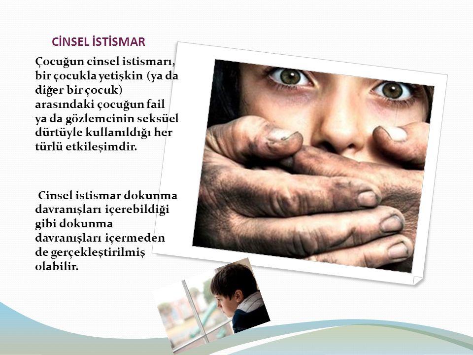 CİNSEL İSTİSMAR Çocuğun cinsel istismarı, bir çocukla yetişkin (ya da diğer bir çocuk) arasındaki çocuğun fail ya da gözlemcinin seksüel dürtüyle kullanıldığı her türlü etkileşimdir.