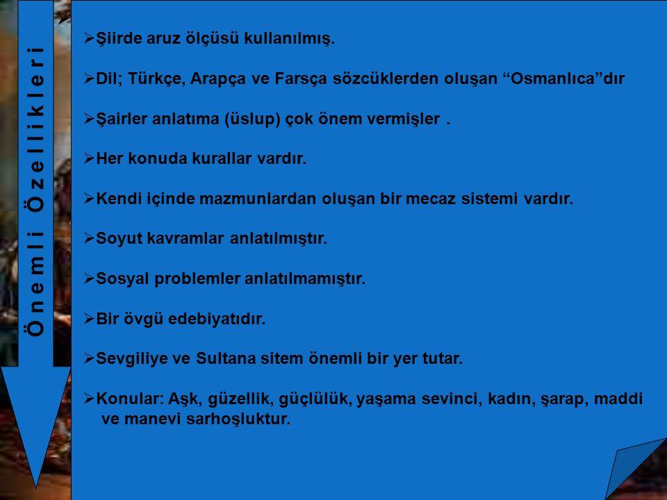"""Ö n e m l i Ö z e l l i k l e r i   Şiirde aruz ölçüsü kullanılmış.  Dil; Türkçe, Arapça ve Farsça sözcüklerden oluşan """"Osmanlıca""""dır  Şairler anl"""