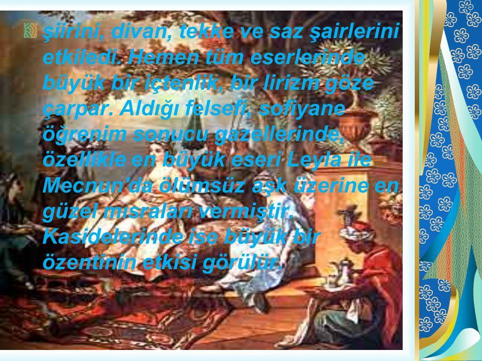 şiirini, divan, tekke ve saz şairlerini etkiledi. Hemen tüm eserlerinde büyük bir içtenlik, bir lirizm göze çarpar. Aldığı felsefi, sofiyane öğrenim s