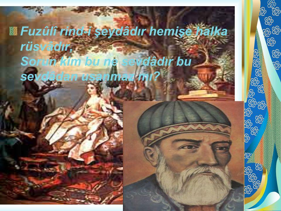 Fuzûlî rind-i şeydâdır hemişe halka rüsvâdır, Sorun kim bu ne sevdâdır bu sevdâdan usanmaz mı?
