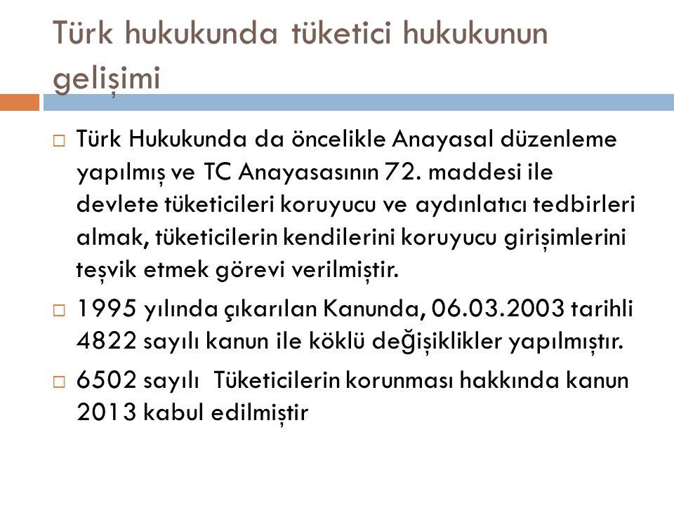 Türk hukukunda tüketici hukukunun gelişimi  Türk Hukukunda da öncelikle Anayasal düzenleme yapılmış ve TC Anayasasının 72.