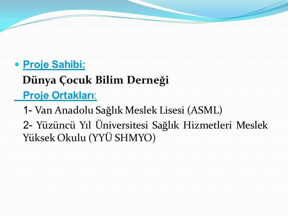 Proje Sahibi: Dünya Çocuk Bilim Derneği Proje Ortakları: 1- Van Anadolu Sağlık Meslek Lisesi (ASML) 2- Yüzüncü Yıl Üniversitesi Sağlık Hizmetleri Mesl
