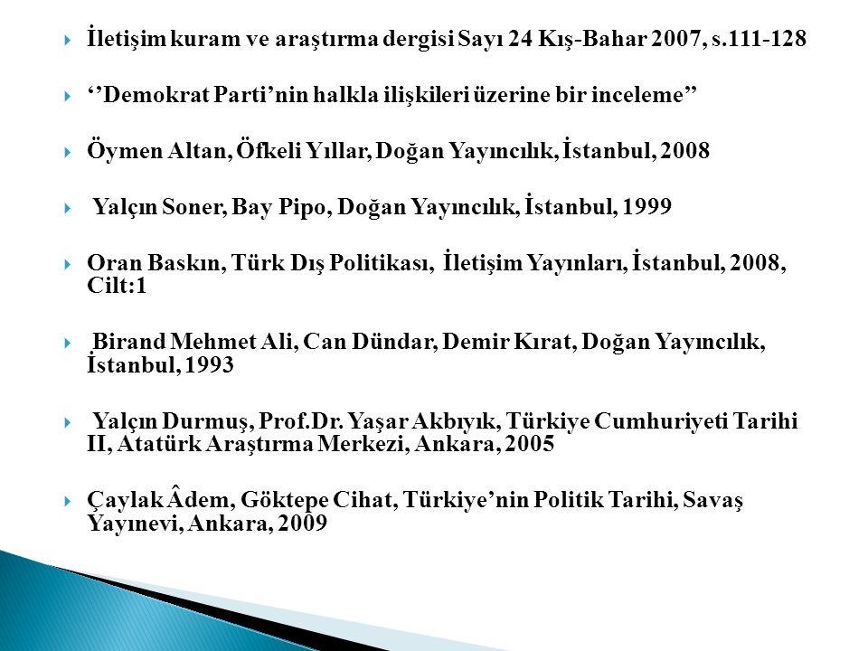  İletişim kuram ve araştırma dergisi Sayı 24 Kış-Bahar 2007, s.111-128  ''Demokrat Parti'nin halkla ilişkileri üzerine bir inceleme''  Öymen Altan, Öfkeli Yıllar, Doğan Yayıncılık, İstanbul, 2008  Yalçın Soner, Bay Pipo, Doğan Yayıncılık, İstanbul, 1999  Oran Baskın, Türk Dış Politikası, İletişim Yayınları, İstanbul, 2008, Cilt:1  Birand Mehmet Ali, Can Dündar, Demir Kırat, Doğan Yayıncılık, İstanbul, 1993  Yalçın Durmuş, Prof.Dr.