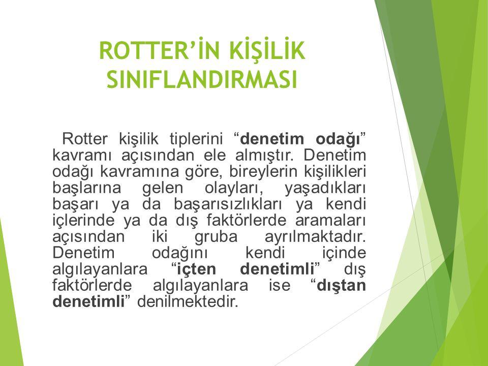 ROTTER'İN KİŞİLİK SINIFLANDIRMASI Rotter kişilik tiplerini denetim odağı kavramı açısından ele almıştır.