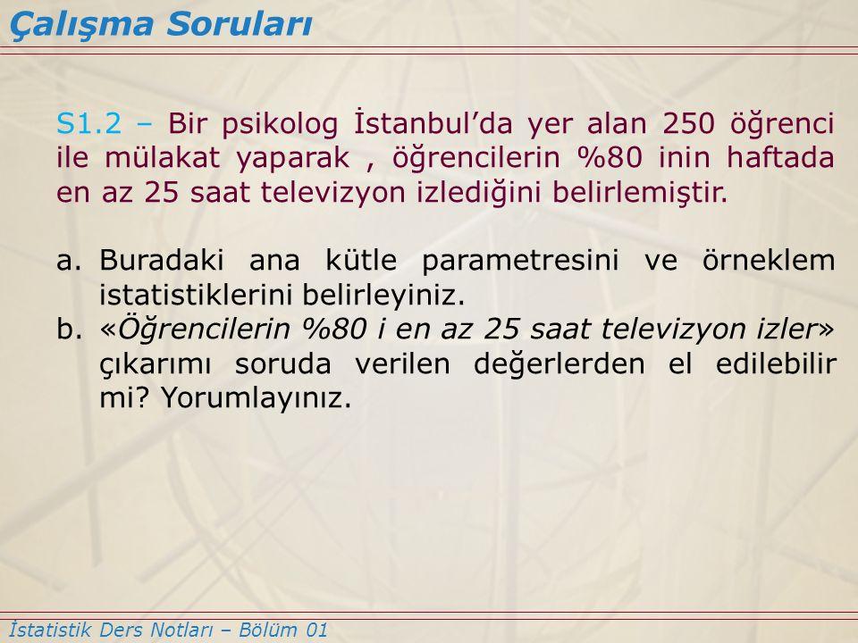 S1.2 – Bir psikolog İstanbul'da yer alan 250 öğrenci ile mülakat yaparak, öğrencilerin %80 inin haftada en az 25 saat televizyon izlediğini belirlemiş
