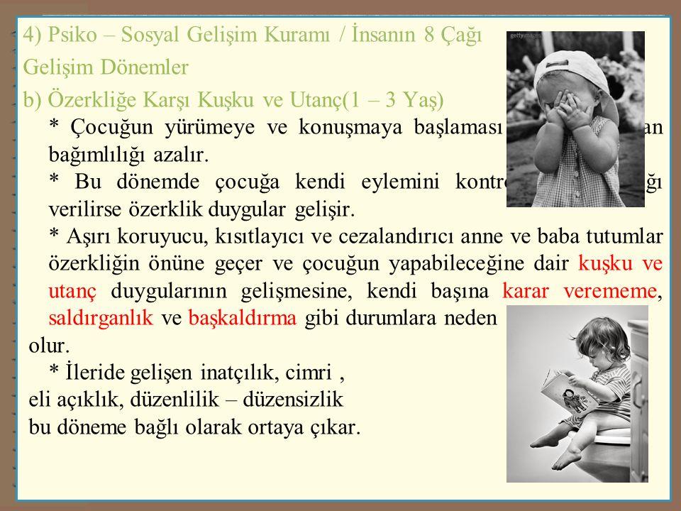 4) Psiko – Sosyal Gelişim Kuramı / İnsanın 8 Çağı Gelişim Dönemler b) Özerkliğe Karşı Kuşku ve Utanç(1 – 3 Yaş) * Çocuğun yürümeye ve konuşmaya başlam