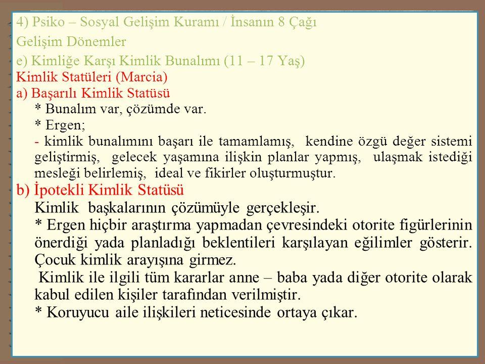 4) Psiko – Sosyal Gelişim Kuramı / İnsanın 8 Çağı Gelişim Dönemler e) Kimliğe Karşı Kimlik Bunalımı (11 – 17 Yaş) Kimlik Statüleri (Marcia) a) Başarıl