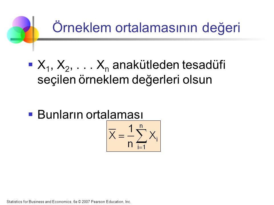 Statistics for Business and Economics, 6e © 2007 Pearson Education, Inc. Örneklem ortalamasının değeri  X 1, X 2,... X n anakütleden tesadüfi seçilen