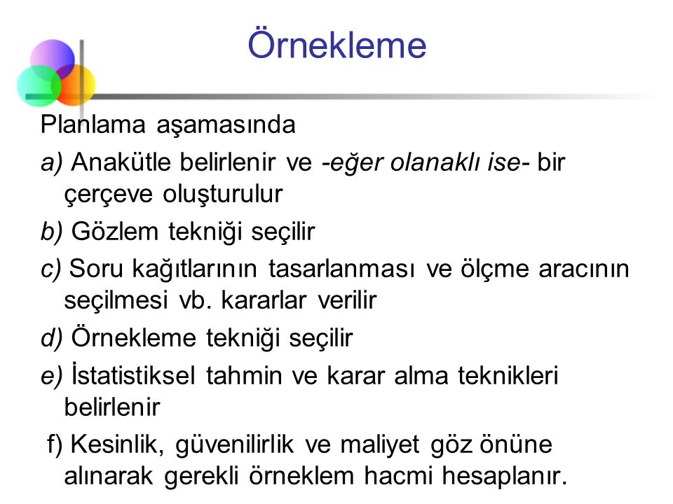 Anakütle ve Örneklem  Örneğin, belli bir yılda Türkiye de trafiğe kayıtlı otomobillerle ilgili bir araştırma yapmak istediğimizi varsayalım.