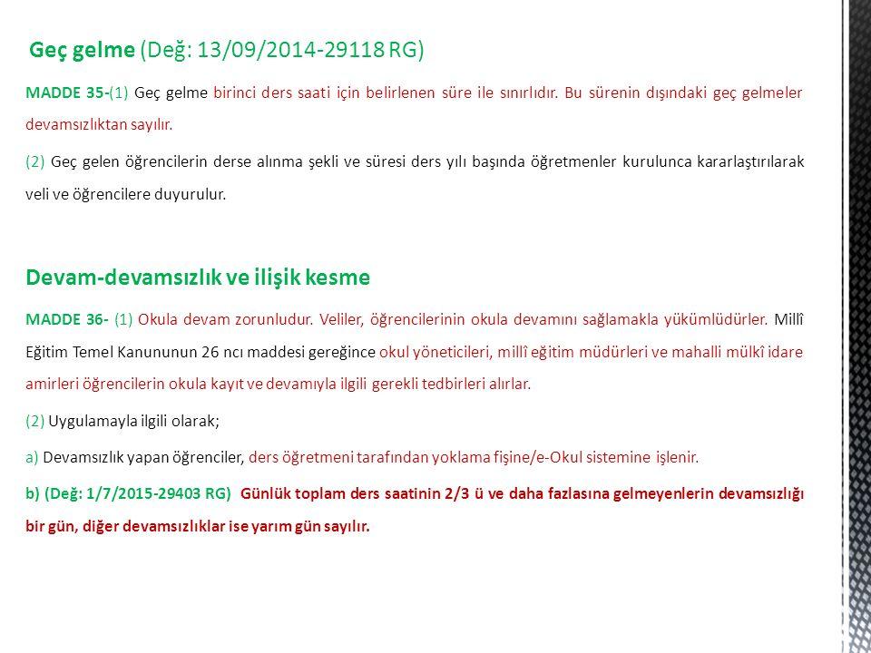 Geç gelme (Değ: 13/09/2014-29118 RG) MADDE 35-(1) Geç gelme birinci ders saati için belirlenen süre ile sınırlıdır. Bu sürenin dışındaki geç gelmeler