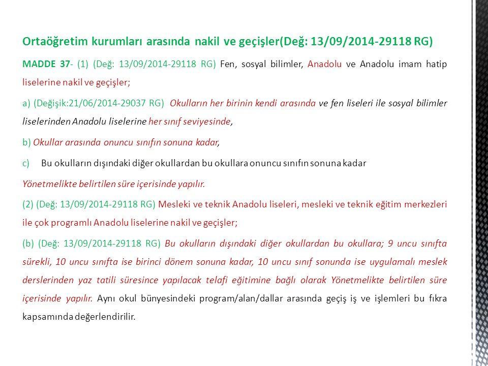 Ortaöğretim kurumları arasında nakil ve geçişler(Değ: 13/09/2014-29118 RG) MADDE 37- (1) (Değ: 13/09/2014-29118 RG) Fen, sosyal bilimler, Anadolu ve A