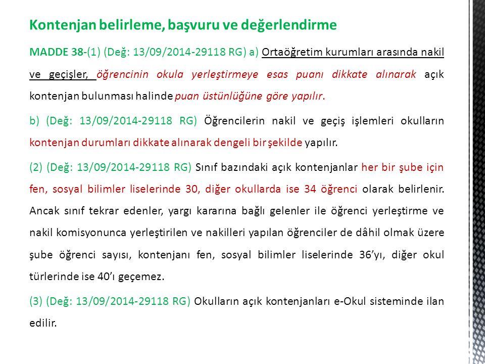 Kontenjan belirleme, başvuru ve değerlendirme MADDE 38-(1) (Değ: 13/09/2014-29118 RG) a) Ortaöğretim kurumları arasında nakil ve geçişler, öğrencinin