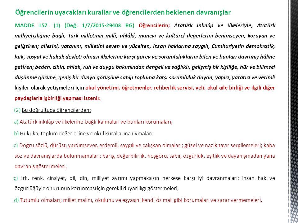 Öğrencilerin uyacakları kurallar ve öğrencilerden beklenen davranışlar MADDE 157- (1) (Değ: 1/7/2015-29403 RG) Öğrencilerin; Atatürk inkılâp ve ilkele