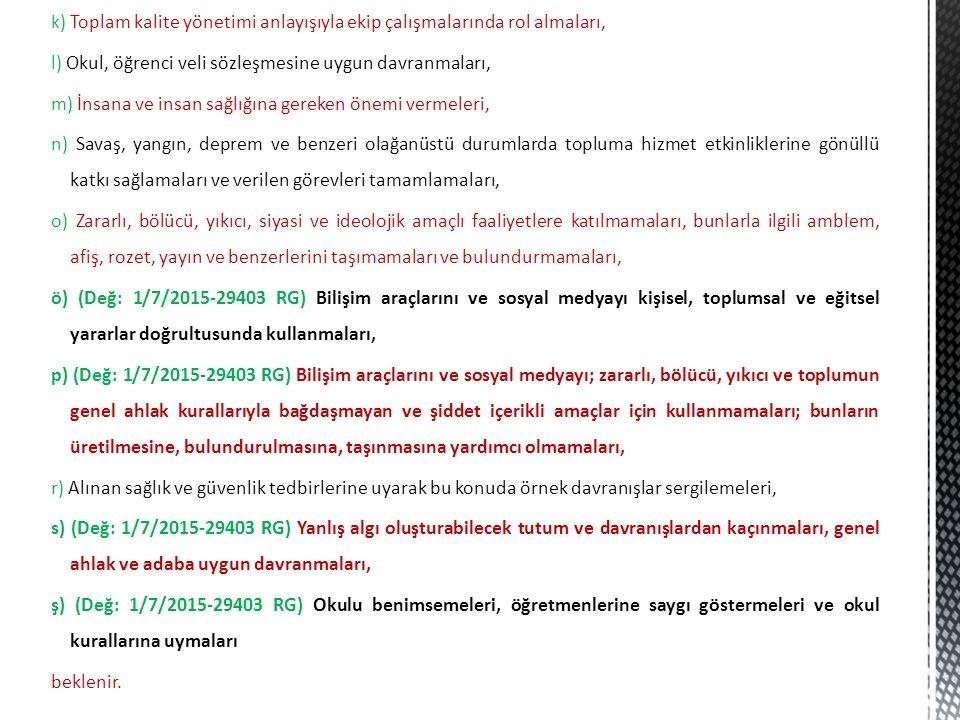 k ) Toplam kalite yönetimi anlayışıyla ekip çalışmalarında rol almaları, l) Okul, öğrenci veli sözleşmesine uygun davranmaları, m) İnsana ve insan sağ