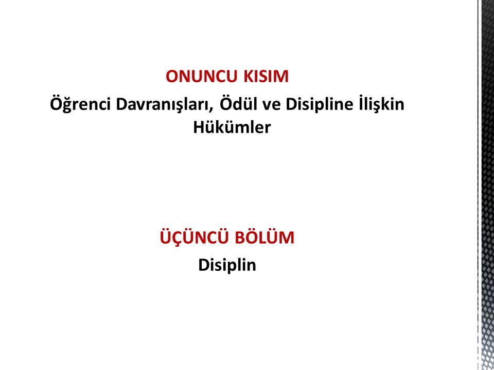 ONUNCU KISIM Öğrenci Davranışları, Ödül ve Disipline İlişkin Hükümler ÜÇÜNCÜ BÖLÜM Disiplin