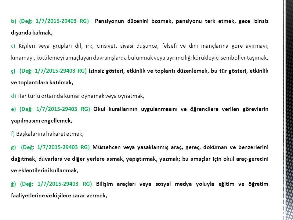 b) (Değ: 1/7/2015-29403 RG) Pansiyonun düzenini bozmak, pansiyonu terk etmek, gece izinsiz dışarıda kalmak, c) Kişileri veya grupları dil, ırk, cinsiy