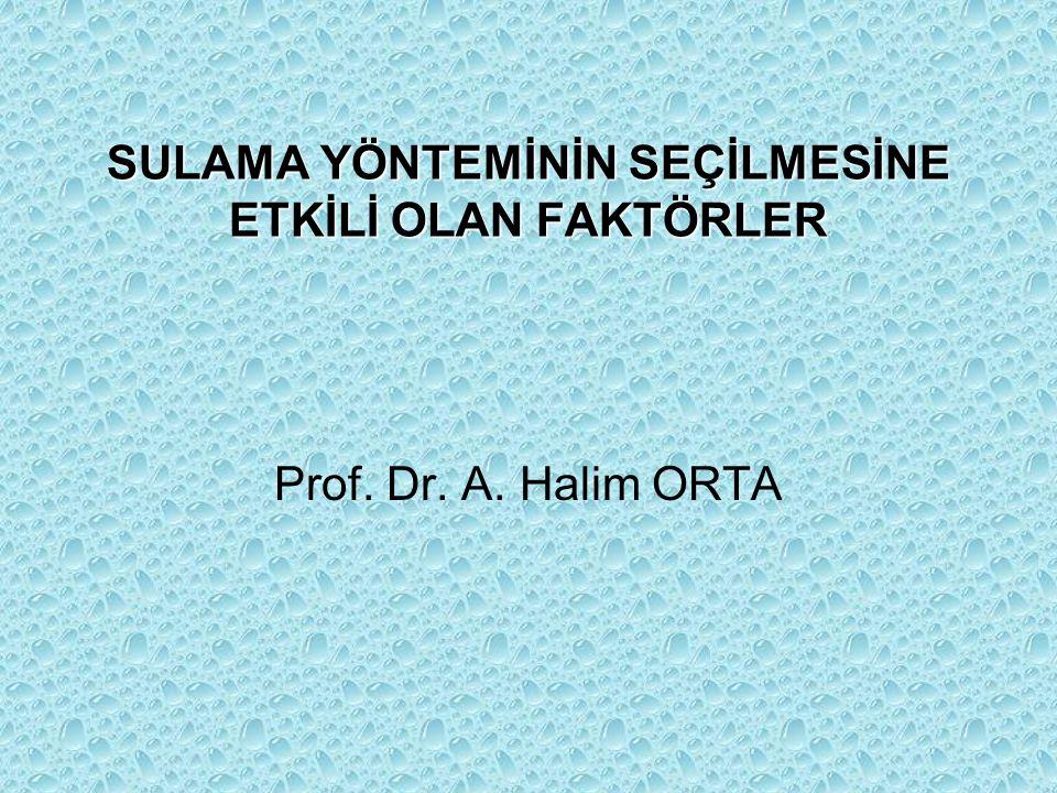 SULAMA YÖNTEMİNİN SEÇİLMESİNE ETKİLİ OLAN FAKTÖRLER Prof. Dr. A. Halim ORTA