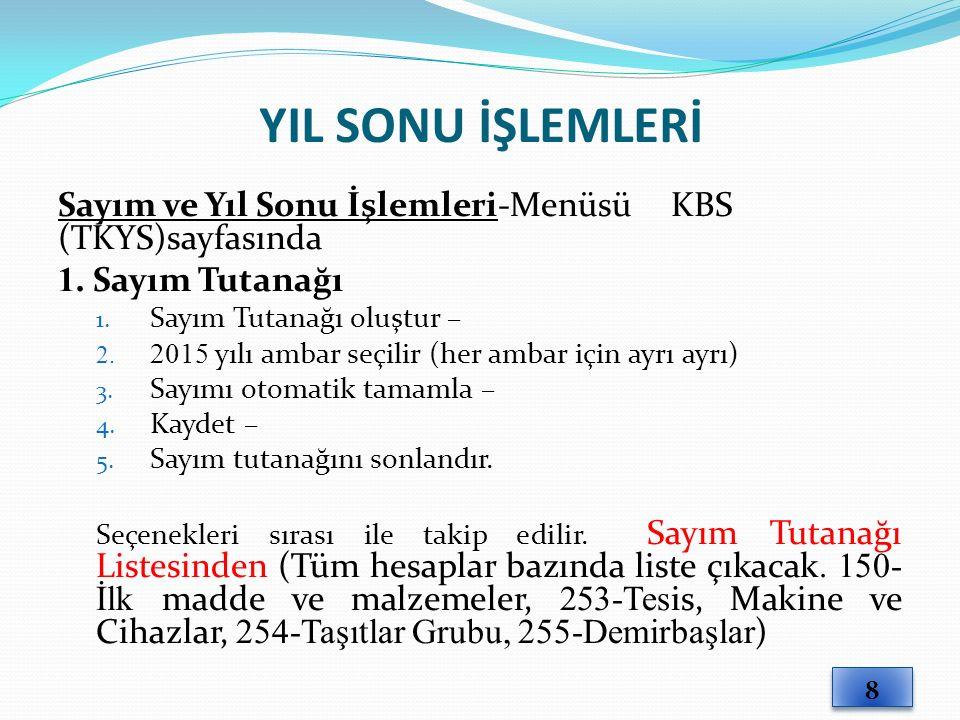 YIL SONU İŞLEMLERİ Sayım ve Yıl Sonu İşlemleri-Menüsü KBS (TKYS)sayfasında 1. Sayım Tutanağı 1. Sayım Tutanağı oluştur – 2. 2015 yılı ambar seçilir (h