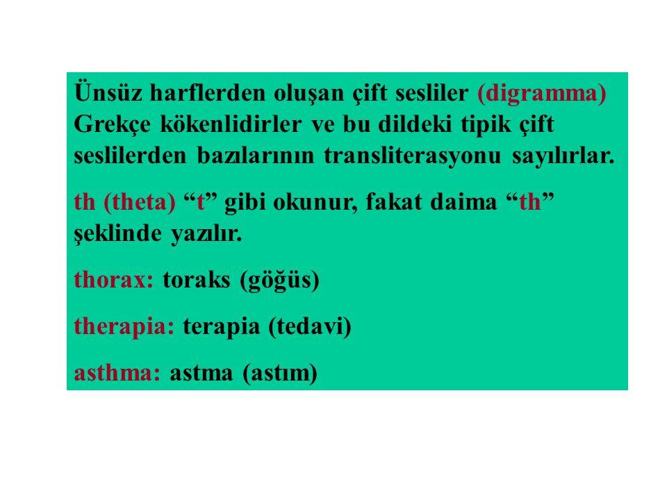 Ünsüz harflerden oluşan çift sesliler (digramma) Grekçe kökenlidirler ve bu dildeki tipik çift seslilerden bazılarının transliterasyonu sayılırlar. th