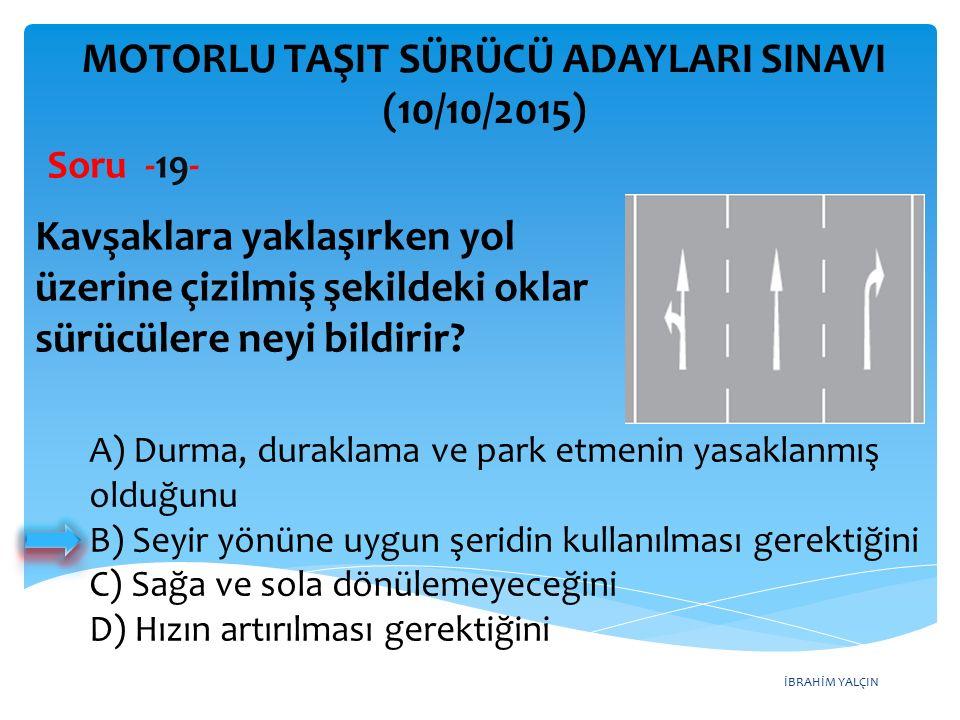 İBRAHİM YALÇIN A) Durma, duraklama ve park etmenin yasaklanmış olduğunu B) Seyir yönüne uygun şeridin kullanılması gerektiğini C) Sağa ve sola dönülem