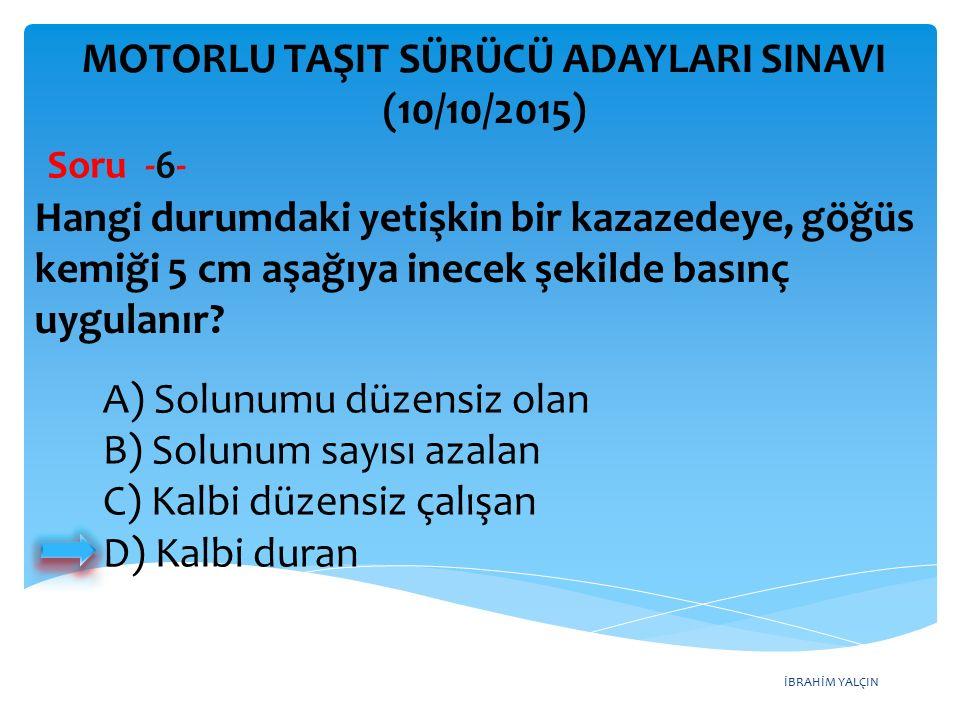 İBRAHİM YALÇIN MOTORLU TAŞIT SÜRÜCÜ ADAYLARI SINAVI (10/10/2015) Soru -47- Motorda sürtünmenin azaltılarak parçaların ömrünün uzatılmasının sağlanması görevini, aşağıdakilerden hangisi üstlenir.