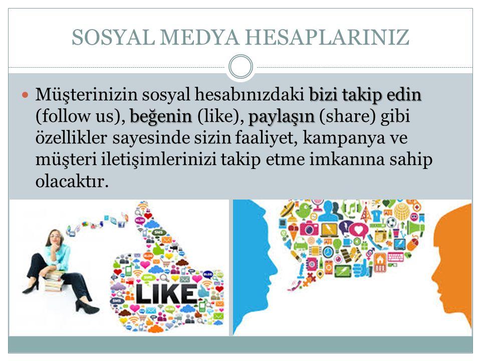 SOSYAL MEDYA HESAPLARINIZ bizi takip edin beğenin paylaşın Müşterinizin sosyal hesabınızdaki bizi takip edin (follow us), beğenin (like), paylaşın (sh