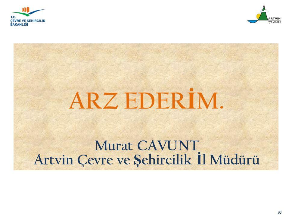 93 ARZ EDER İ M. Murat CAVUNT Artvin Çevre ve Ş ehircilik İ l Müdürü
