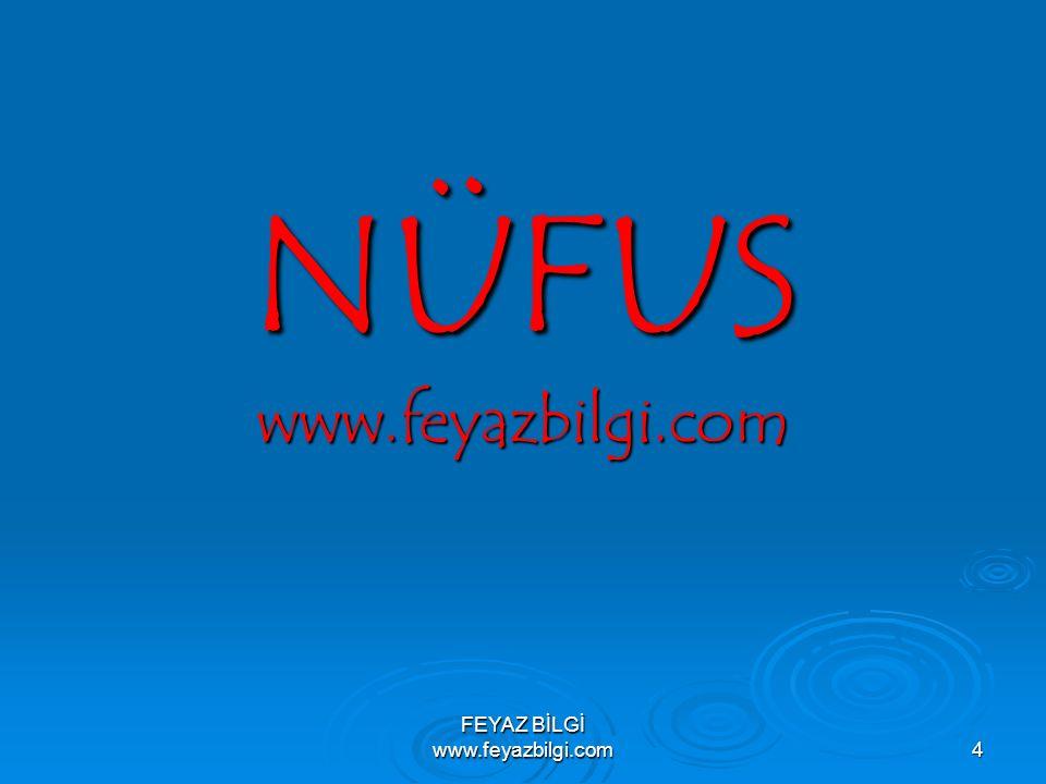 NÜFUS www.feyazbilgi.com FEYAZ BİLGİ www.feyazbilgi.com4