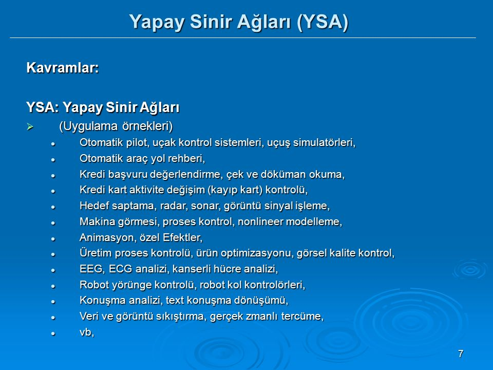 7 Kavramlar: YSA: Yapay Sinir Ağları  (Uygulama örnekleri) Otomatik pilot, uçak kontrol sistemleri, uçuş simulatörleri, Otomatik pilot, uçak kontrol