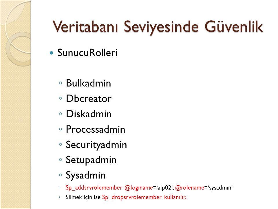 Veritabanı Seviyesinde Güvenlik SunucuRolleri ◦ Bulkadmin ◦ Dbcreator ◦ Diskadmin ◦ Processadmin ◦ Securityadmin ◦ Setupadmin ◦ Sysadmin ◦ Sp_addsrvro