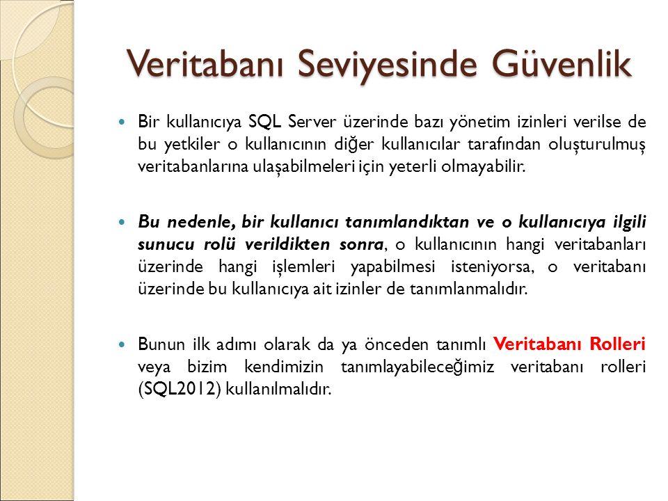 Veritabanı Seviyesinde Güvenlik Bir kullanıcıya SQL Server üzerinde bazı yönetim izinleri verilse de bu yetkiler o kullanıcının di ğ er kullanıcılar t