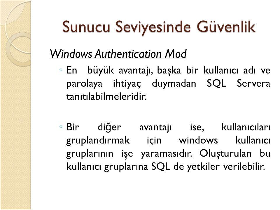 Sunucu Seviyesinde Güvenlik Windows Authentication Mod ◦ En büyük avantajı, başka bir kullanıcı adı ve parolaya ihtiyaç duymadan SQL Servera tanıtılabilmeleridir.