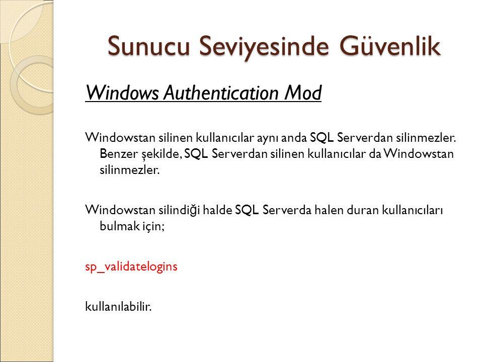Sunucu Seviyesinde Güvenlik Windows Authentication Mod Windowstan silinen kullanıcılar aynı anda SQL Serverdan silinmezler.