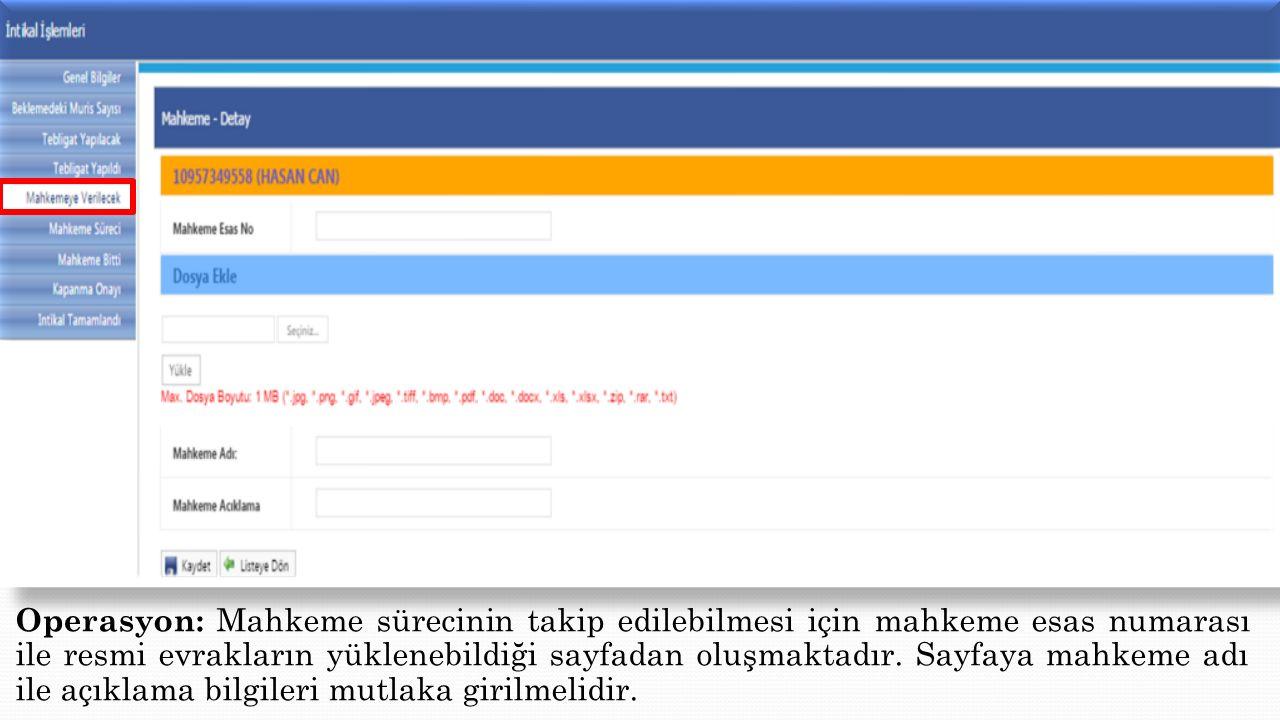 Operasyon: Mahkeme sürecinin takip edilebilmesi için mahkeme esas numarası ile resmi evrakların yüklenebildiği sayfadan oluşmaktadır. Sayfaya mahkeme