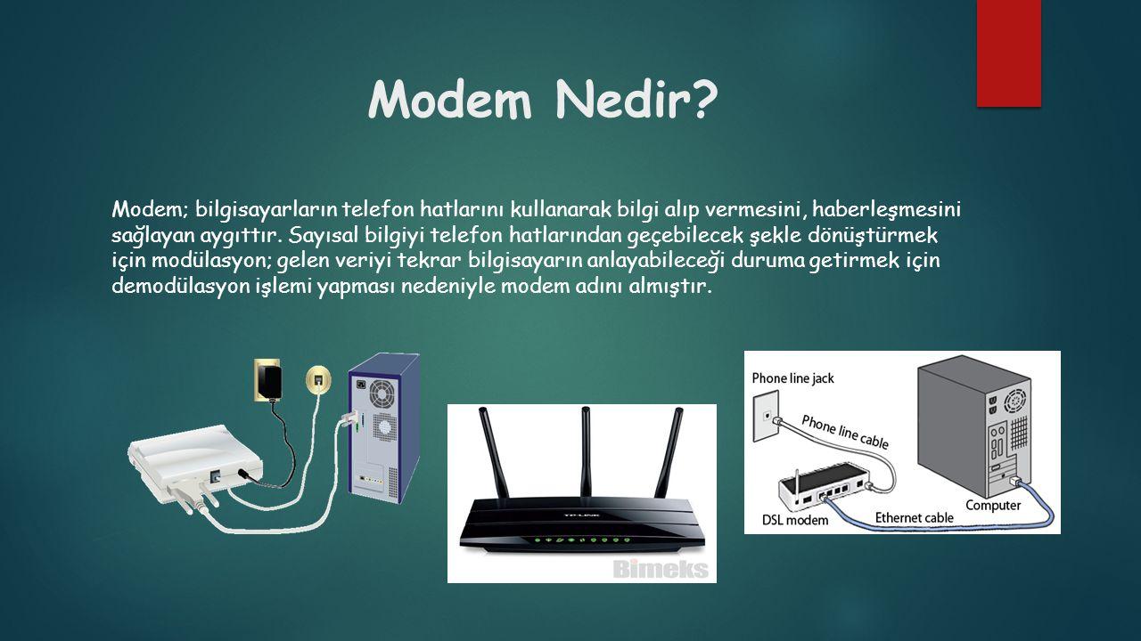 Modem Nedir? Modem; bilgisayarların telefon hatlarını kullanarak bilgi alıp vermesini, haberleşmesini sağlayan aygıttır. Sayısal bilgiyi telefon hatla