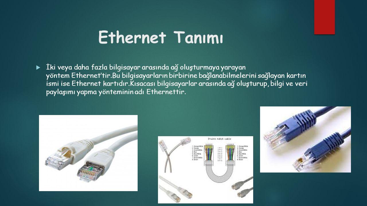 Ethernet Tanımı  İki veya daha fazla bilgisayar arasında ağ oluşturmaya yarayan yöntem Ethernet'tir.Bu bilgisayarların birbirine bağlanabilmelerini s