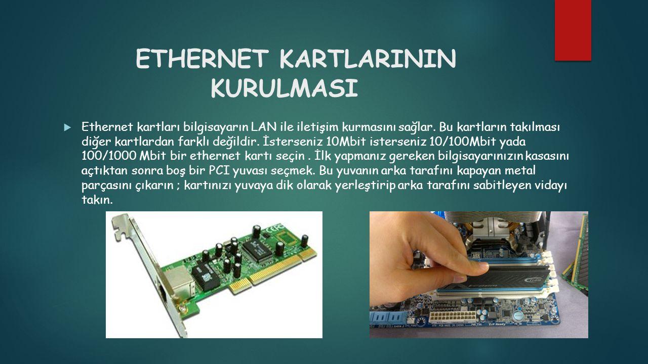 ETHERNET KARTLARININ KURULMASI  Ethernet kartları bilgisayarın LAN ile iletişim kurmasını sağlar. Bu kartların takılması diğer kartlardan farklı deği