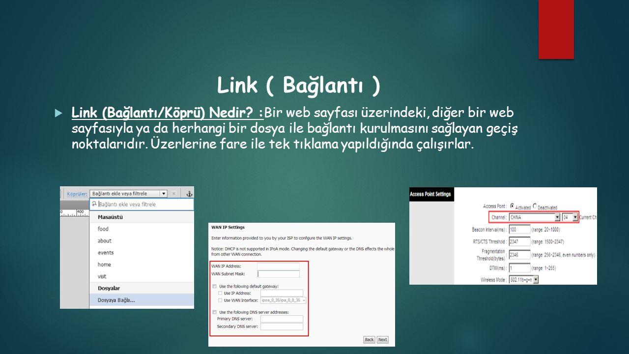 Link ( Bağlantı )  Link (Bağlantı/Köprü) Nedir? :Bir web sayfası üzerindeki, diğer bir web sayfasıyla ya da herhangi bir dosya ile bağlantı kurulması